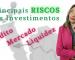 Entenda os Principais Riscos dos Produtos de Investimentos
